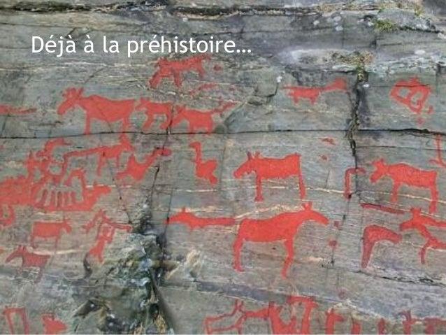 Déjà à la préhistoire…
