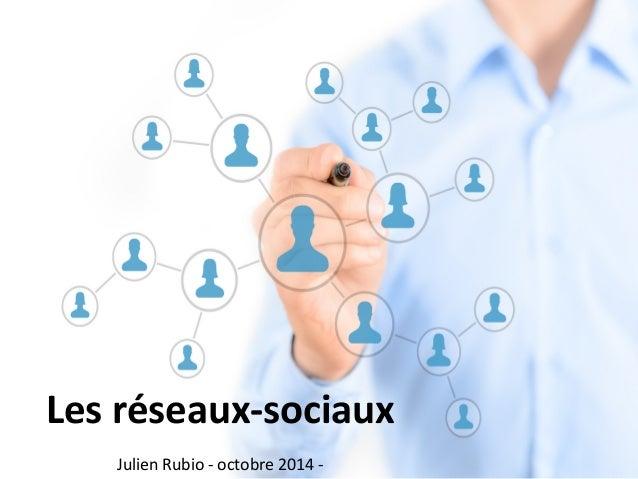 Les  réseaux-‐sociaux      Julien  Rubio  -‐  octobre  2014  -‐