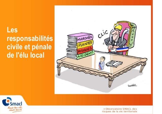 > Observatoire SMACL des risques de la vie territoriale Les responsabilités civile et pénale de l'élu local