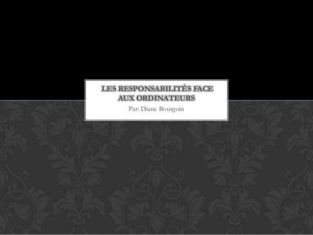 Par: Diane Bourgoin LES RESPONSABILITÉS FACE AUX ORDINATEURS