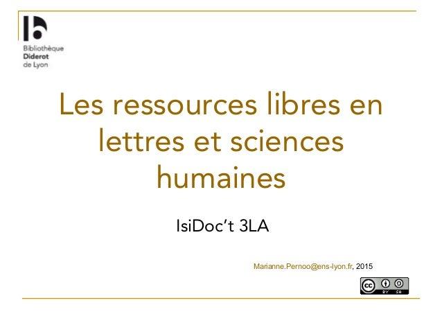 Les ressources libres en lettres et sciences humaines IsiDoc't 3LA Marianne.Pernoo@ens-lyon.fr, 2015