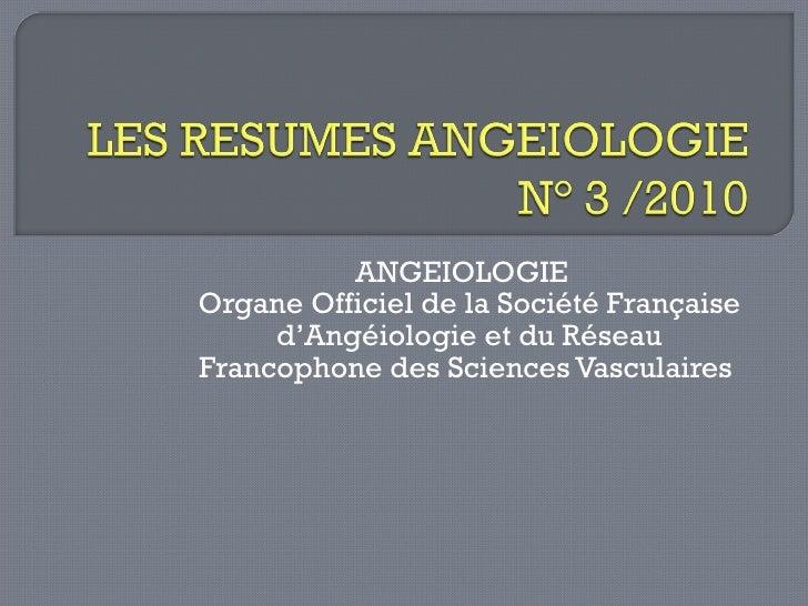 ANGEIOLOGIE  Organe Officiel de la Société Française d'Angéiologie et du Réseau Francophone des Sciences Vasculaires