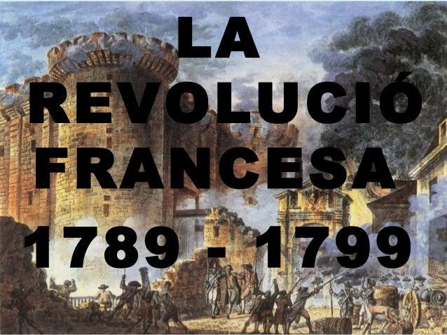 LA REVOLUCIÓ FRANCESA 1789 - 1799
