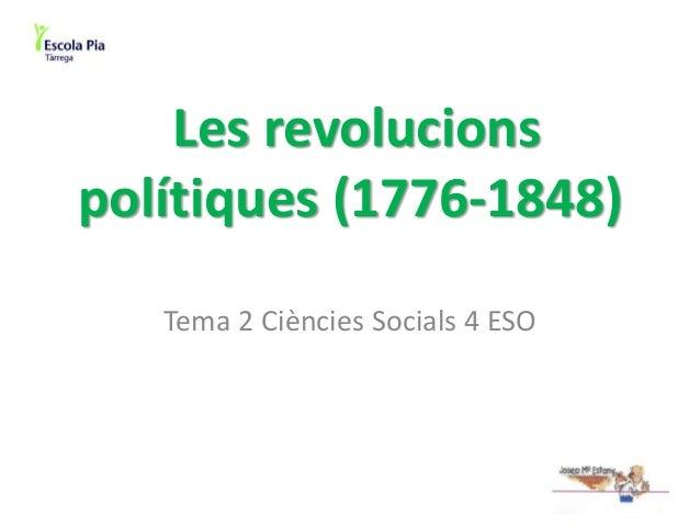 Les revolucions polítiques (1776-1848) Tema 2 Ciències Socials 4 ESO