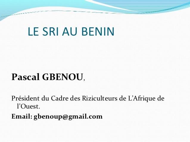 LE SRI AU BENINPascal GBENOU,Président du Cadre des Riziculteurs de L'Afrique de  l'Ouest.Email: gbenoup@gmail.com