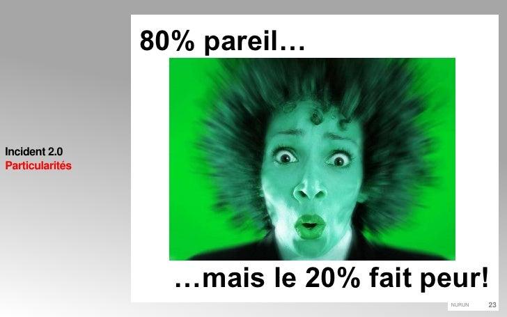 Incident 2.0Particularités<br />80% pareil…<br />…mais le 20% fait peur!<br />