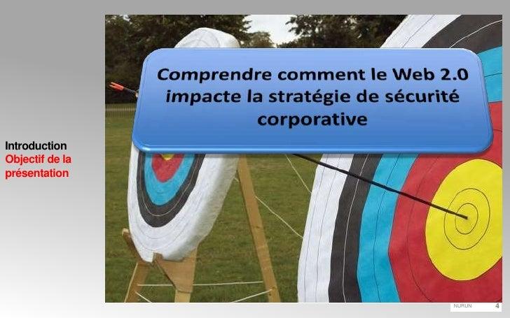 IntroductionObjectif de la présentation<br />Comprendre comment le Web 2.0 impacte la stratégie de sécurité corporative<br />