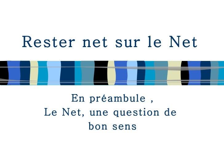 Rester net sur le Net En préambule , Le Net, une question de  bon sens