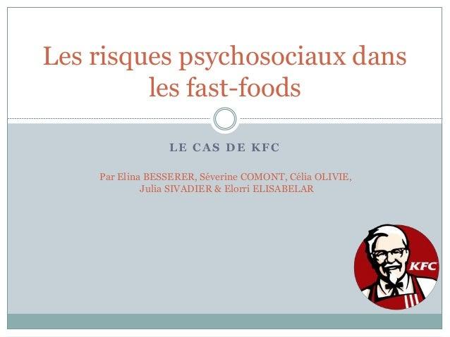 Les risques psychosociaux dans  les fast-foods  LE CAS DE KFC  Par Elina BESSERER, Séverine COMONT, Célia OLIVIE,  Julia S...