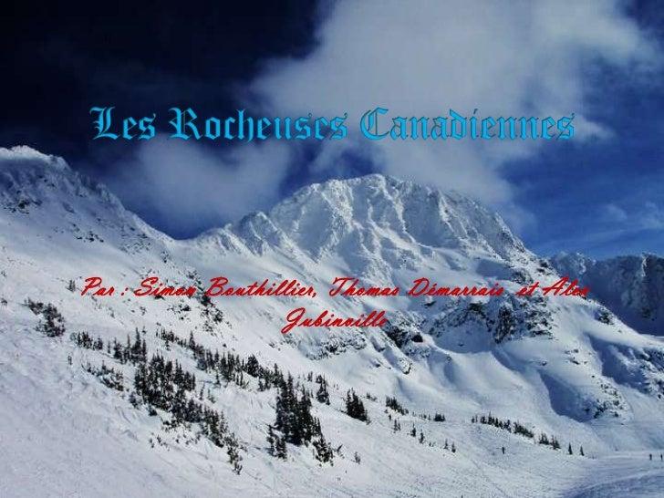 Par : Simon Bouthillier, Thomas Démarrais  et Alex Jubinville<br />Les Rocheuses Canadiennes<br />