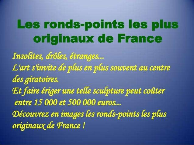 Les ronds-points les plus originaux de France Insolites, drôles, étranges... L'art s'invite de plus en plus souvent au cen...