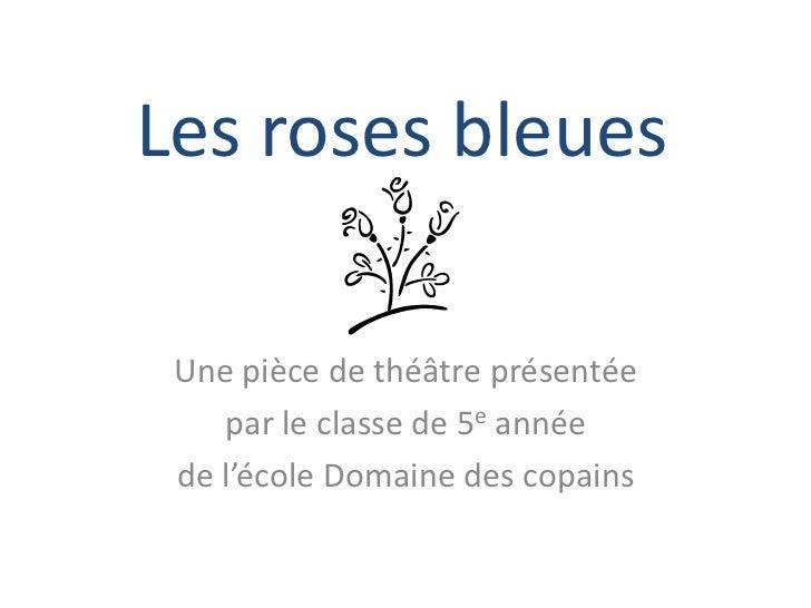 Les roses bleues<br />Une pièce de théâtre présentée <br />par le classe de 5e année<br />de l'école Domaine des copains <...