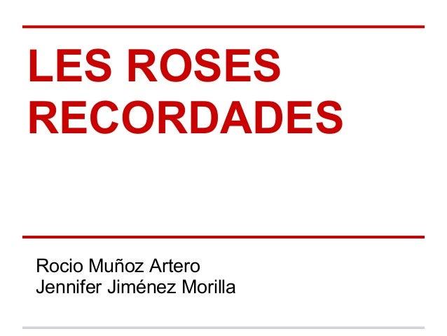 LES ROSESRECORDADESRocio Muñoz ArteroJennifer Jiménez Morilla