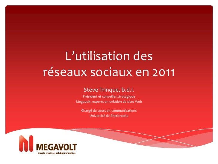 L'utilisation des réseaux sociaux en 2011<br />Steve Trinque, b.d.i.<br />Président et conseiller stratégique<br />Megavol...