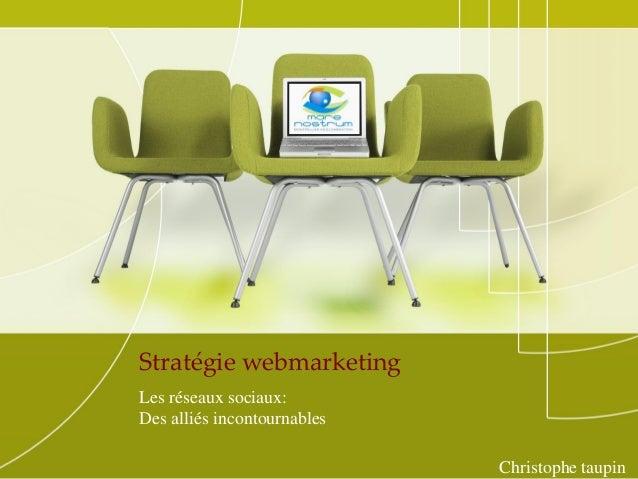 Stratégie webmarketingLes réseaux sociaux:Des alliés incontournablesChristophe taupin