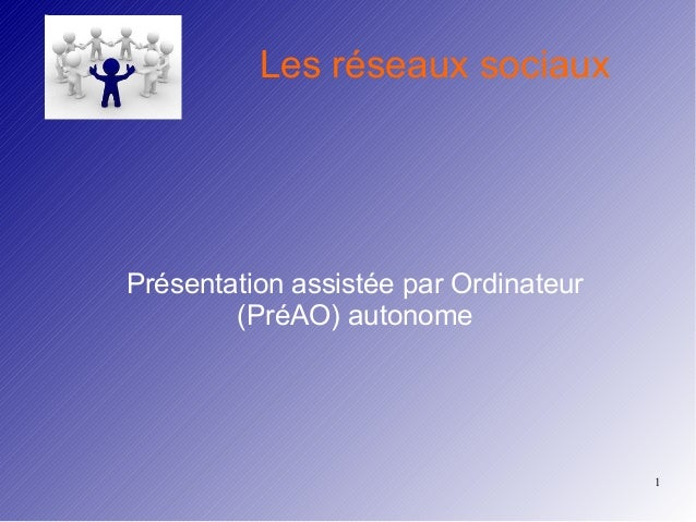 1  Les réseaux sociaux  Présentation assistée par Ordinateur  (PréAO) autonome