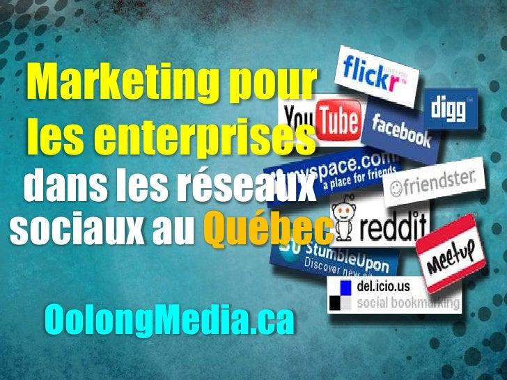 Marketing pourles enterprises dans les réseauxsociaux au Québec OolongMedia.ca