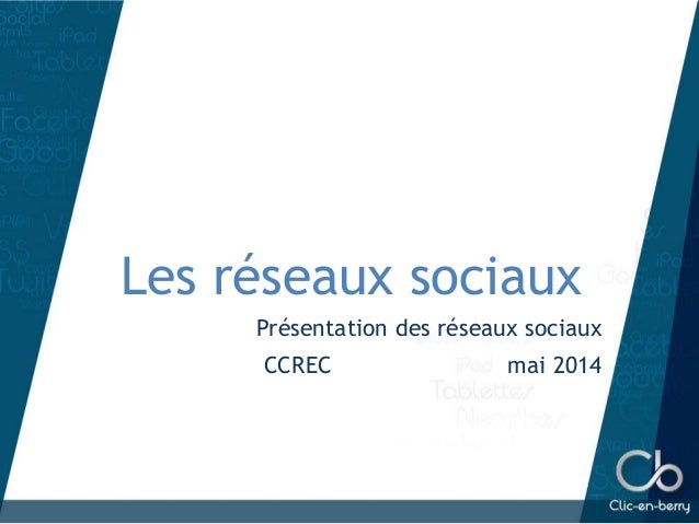 Les réseaux sociaux Présentation des réseaux sociaux CCREC mai 2014