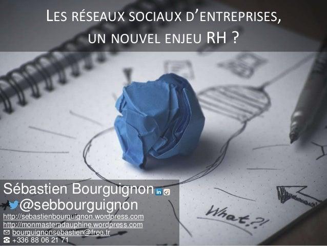 LES RÉSEAUX SOCIAUX D'ENTREPRISES, UN NOUVEL ENJEU RH ? Sébastien Bourguignon @sebbourguignon http://sebastienbourguignon....