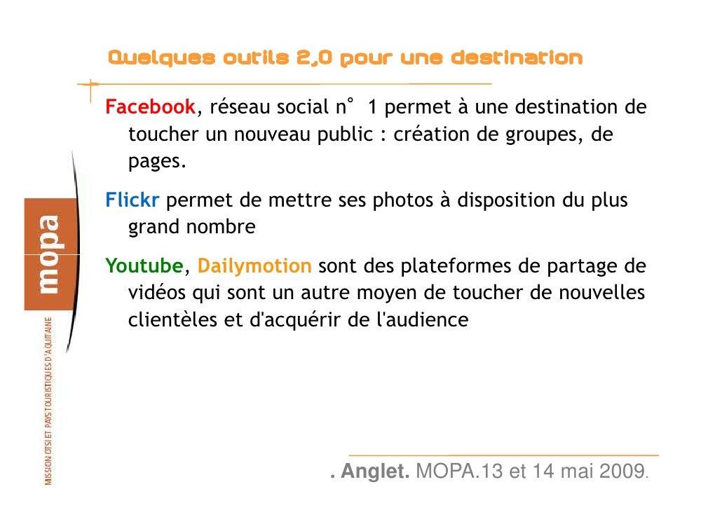 Quelques outils 2,0 pour une destination  Facebook, réseau social n°1 permet à une destination de   toucher un nouveau pub...