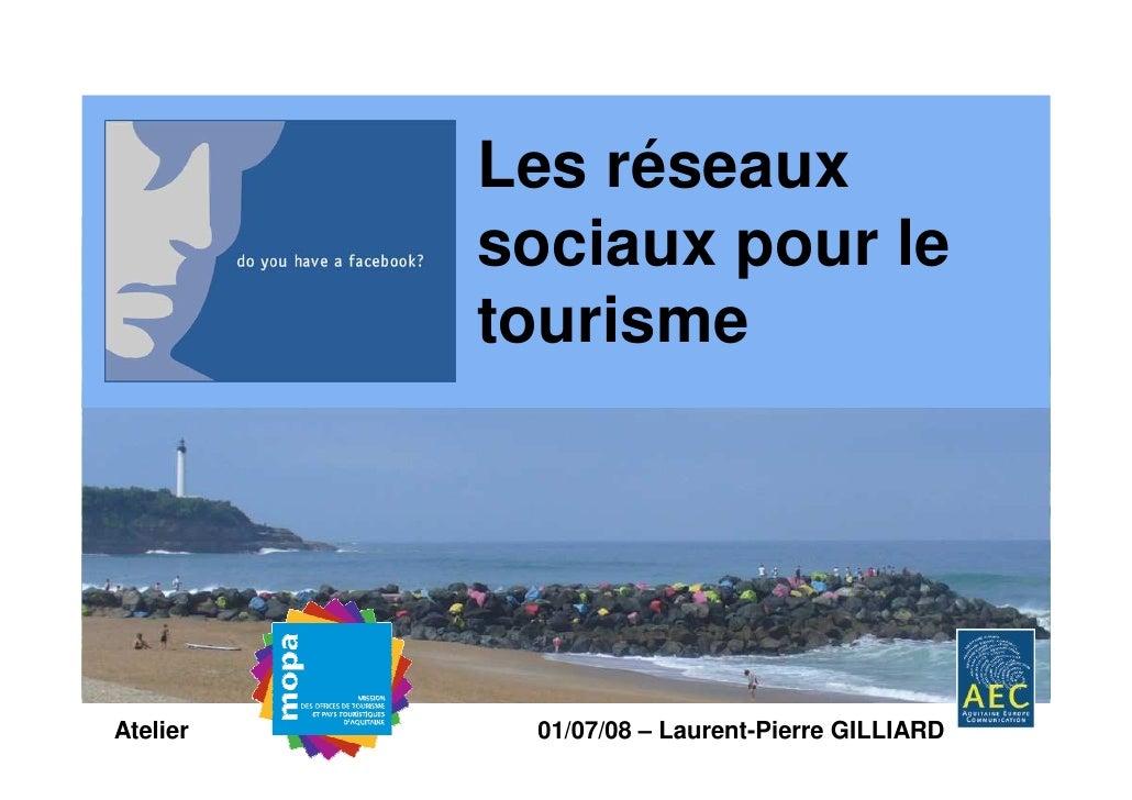 Les réseaux           sociaux pour le           tourisme     Atelier    01/07/08 – Laurent-Pierre GILLIARD