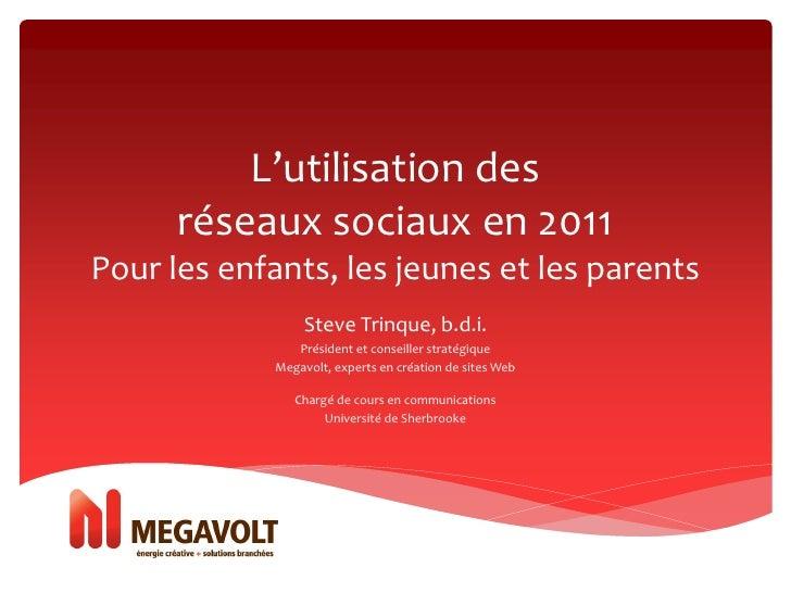 L'utilisation des      réseaux sociaux en 2011Pour les enfants, les jeunes et les parents                  Steve Trinque, ...