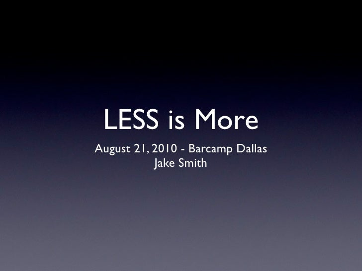 LESS is More August 21, 2010 - Barcamp Dallas            Jake Smith