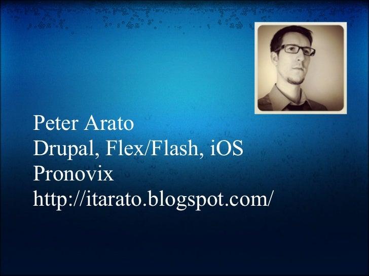 Peter AratoDrupal, Flex/Flash, iOSPronovixhttp://itarato.blogspot.com/