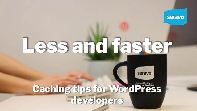 Less and faster Caching tips for WordPress developers