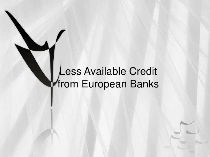 Less Available Creditfrom European Banks