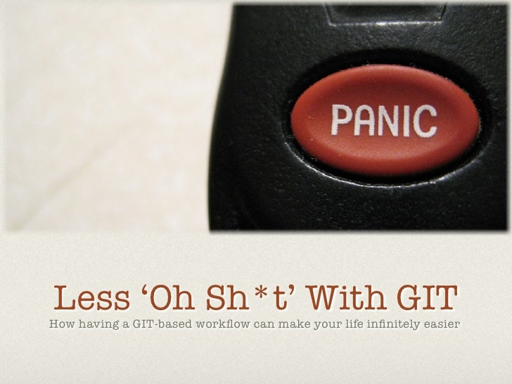 Less 'Oh Sh*t' With GITHow having a GIT-based workflow can make your life infinitely easier