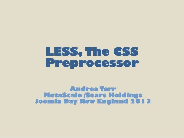 LESS, The CSS  Preprocessor        Andrea Tarr  MetaScale /Sears HoldingsJoomla Day New England 2013