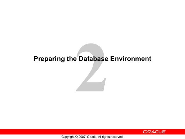 2  Preparing the Database Environment  Copyright © 2007, Oracle. All rights reserved.