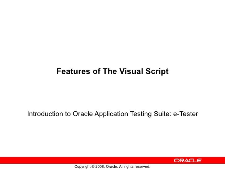 Features of The Visual Script Introduction to Oracle Application Testing Suite: e-Tester