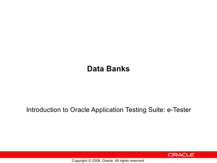 Data Banks Introduction to Oracle Application Testing Suite: e-Tester