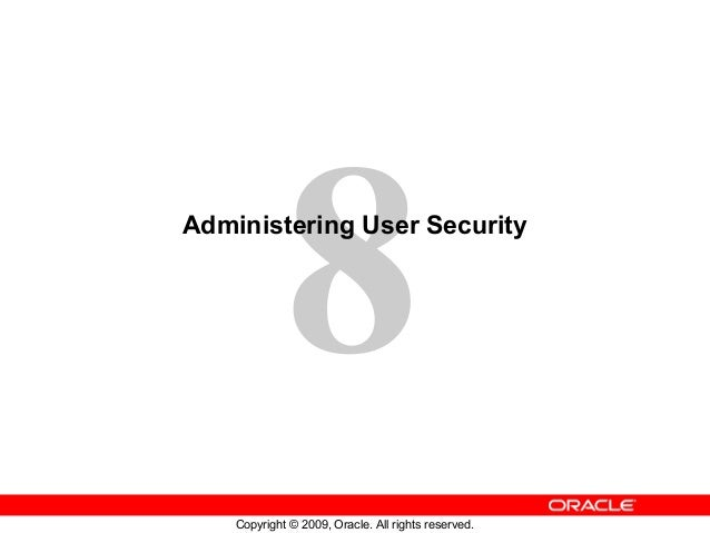8Administering User Security    Copyright © 2009, Oracle. All rights reserved.