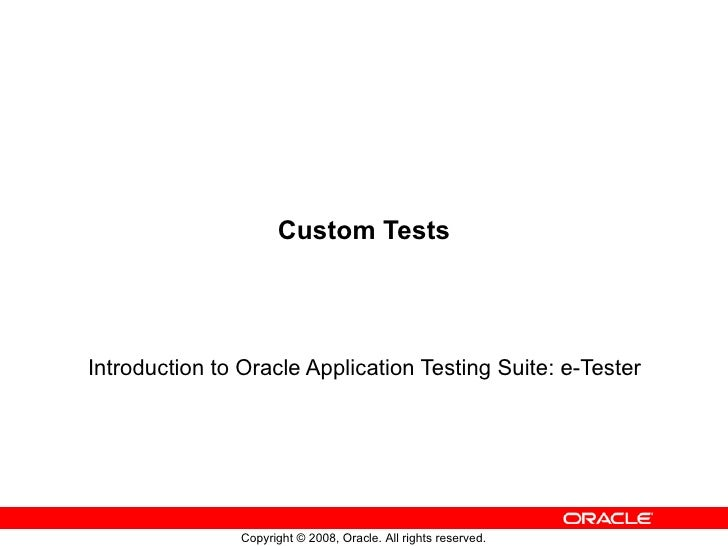Custom Tests Introduction to Oracle Application Testing Suite: e-Tester