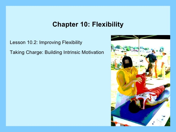 Chapter 10: Flexibility Lesson 10.2: Improving Flexibility Taking Charge: Building Intrinsic Motivation