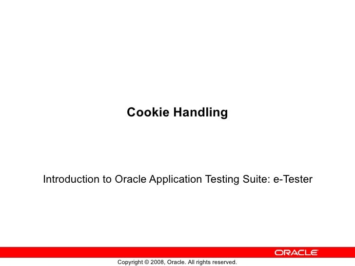 Cookie Handling Introduction to Oracle Application Testing Suite: e-Tester