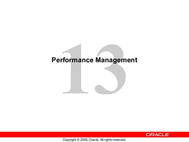 13Performance Management  Copyright © 2009, Oracle. All rights reserved.