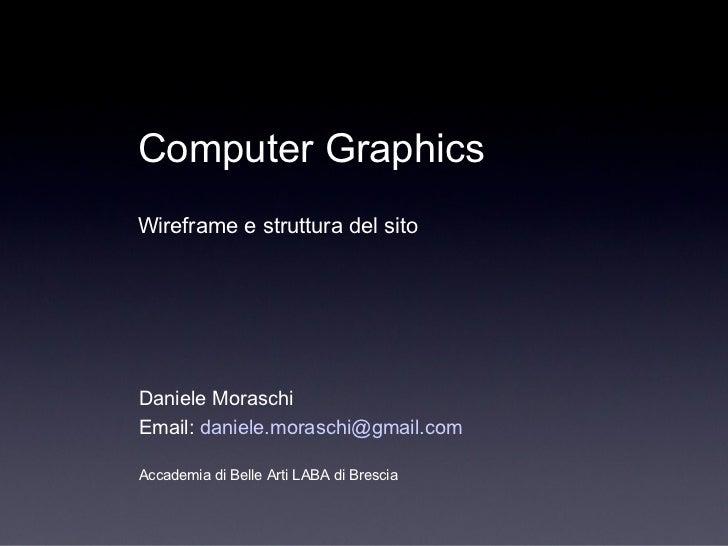 Daniele Moraschi Email:  [email_address] Accademia di Belle Arti LABA di Brescia Computer Graphics Wireframe e struttura d...