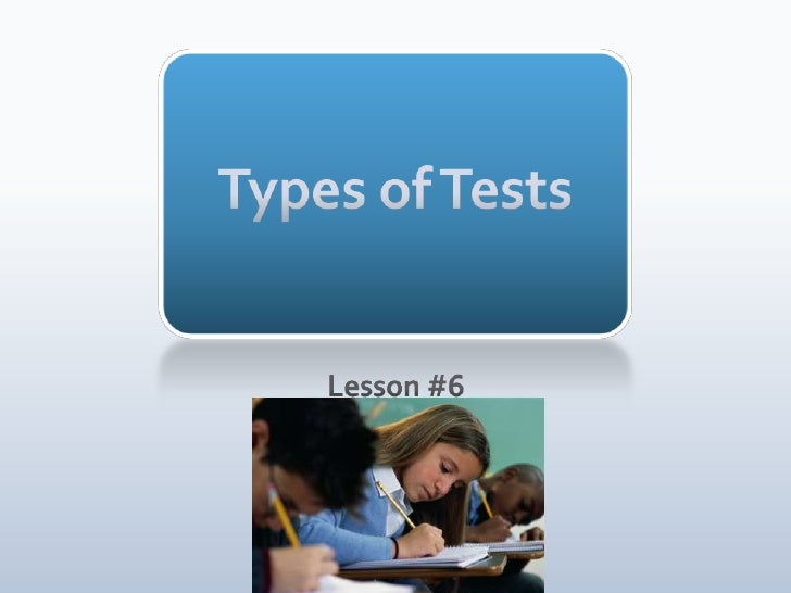 Types of Tests<br />Lesson #6<br />