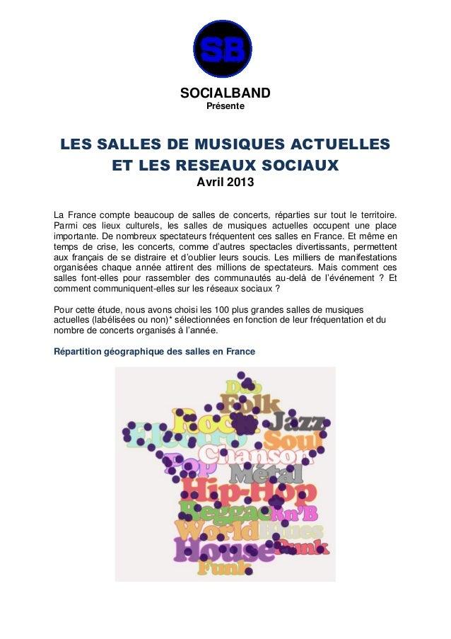 SOCIALBAND Présente LES SALLES DE MUSIQUES ACTUELLES ET LES RESEAUX SOCIAUX Avril 2013 La France compte beaucoup de salles...