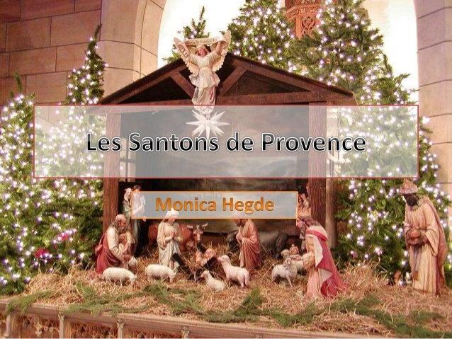  Ils ont placé dans la crèche de Noël.  Quand l'époque de la Révolution, les Santons se sont répandus Qu'est-ceque les S...