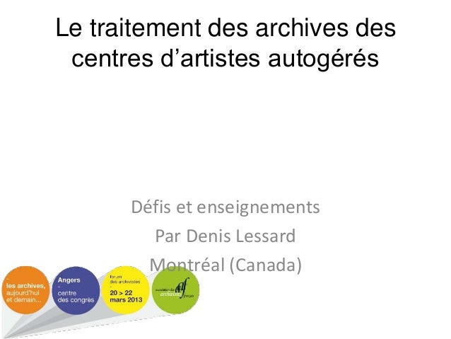 Le traitement des archives des centres d'artistes autogérés  Défis et enseignements Par Denis Lessard Montréal (Canada)