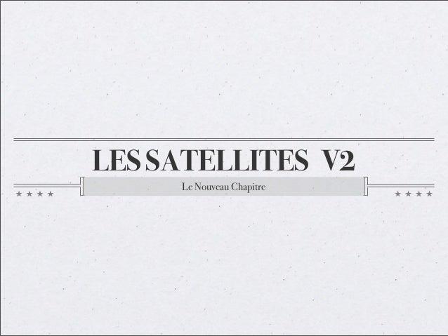 LES SATELLITES V2 Le Nouveau Chapitre