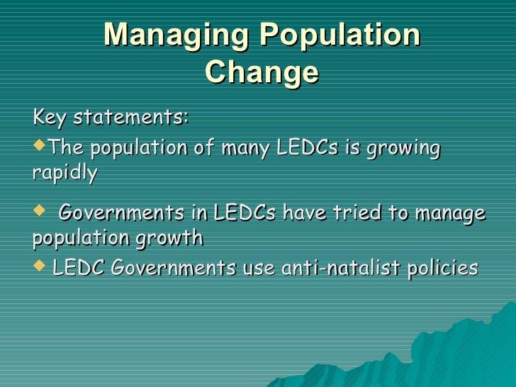 Managing Population Change <ul><li>Key statements:  </li></ul><ul><li>The population of many LEDCs is growing rapidly </li...