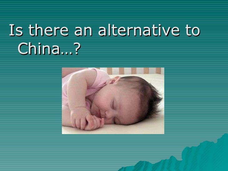<ul><li>Is there an alternative to China…? </li></ul>