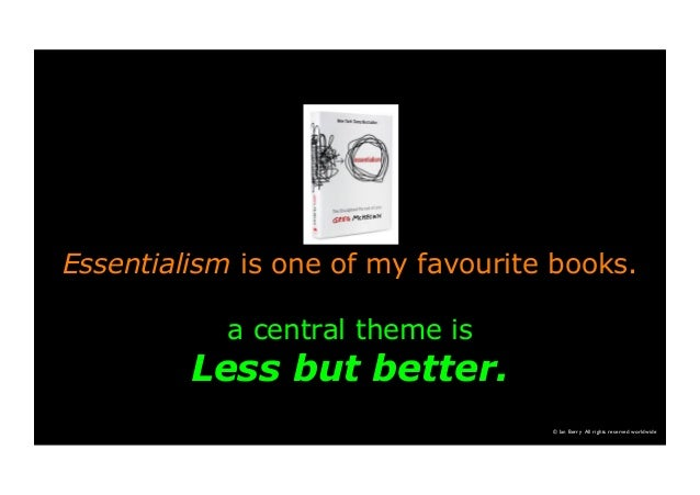 Essentialism is one of my favourite books. a central theme is Less but better. © Ian Berry All rights reserved worldwide