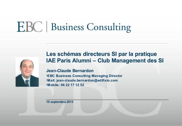 Les schémas directeurs SI par la pratique IAE Paris Alumni – Club Management des SI Jean-Claude Bernardon •EBC Business Co...